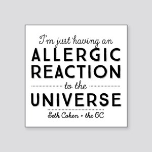 Allergic Reaction To The Universe The OC Sticker