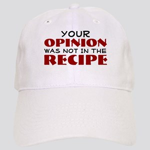 Your opinion was not in the recipe Cap