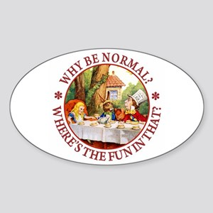 Why be Normal? Where's The Fun In T Sticker (Oval)
