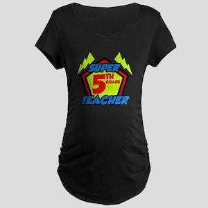 Super Fifth Grade Teacher Maternity Dark T-Shirt