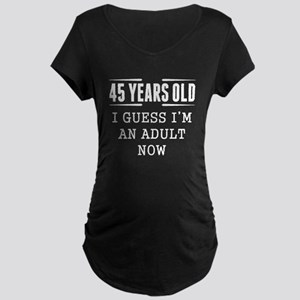45 Years Old I Guess Im An Adult Now Maternity T-S