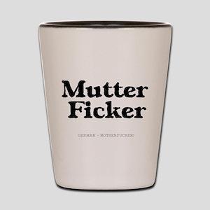 GERMAN - MOTHERFUCKER Shot Glass