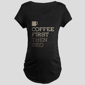 Coffee Then SEO Maternity T-Shirt