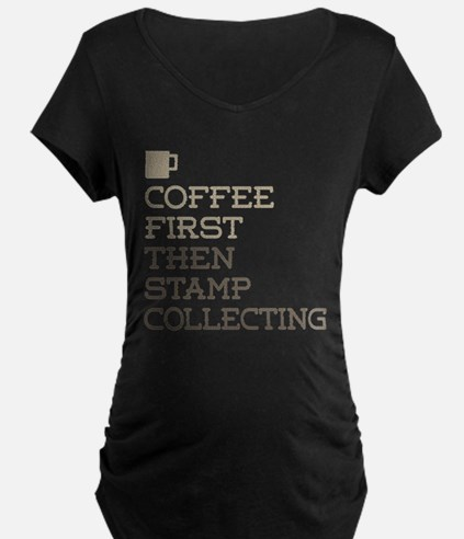 Coffee Then Stamp Collecting Maternity T-Shirt