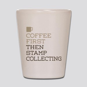 Coffee Then Stamp Collecting Shot Glass