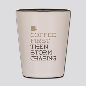 Coffee Then Storm Chasing Shot Glass
