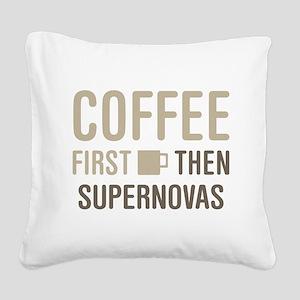 Coffee Then Supernovas Square Canvas Pillow