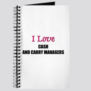 I Love CASH AND CARRY MANAGERS Journal