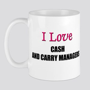 I Love CASH AND CARRY MANAGERS Mug