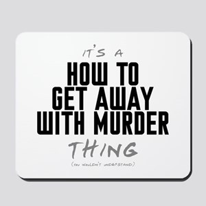 It's a How to Get Away with Murder Thing Mousepad