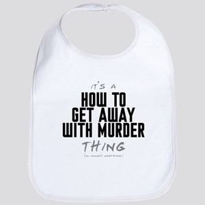 It's a How to Get Away with Murder Thing Bib