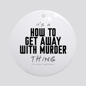 It's a How to Get Away with Murder Thing Round Orn