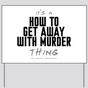 It's a How to Get Away with Murder Thing Yard Sign