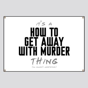 It's a How to Get Away with Murder Thing Banner