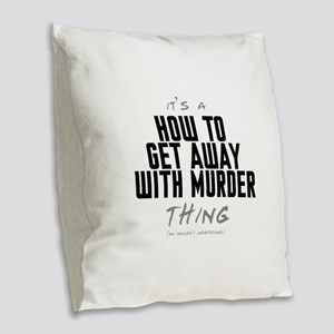 It's a How to Get Away with Murder Thing Burlap Th