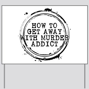 How to Get Away with Murder Addict Stamp Yard Sign