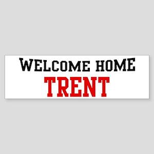 Welcome home TRENT Bumper Sticker