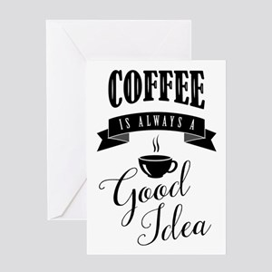 Coffee is always a good idea Greeting Cards