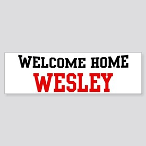Welcome home WESLEY Bumper Sticker