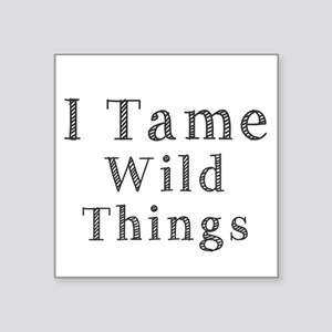 I Tame Wild Things Sticker