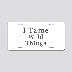 I Tame Wild Things Aluminum License Plate