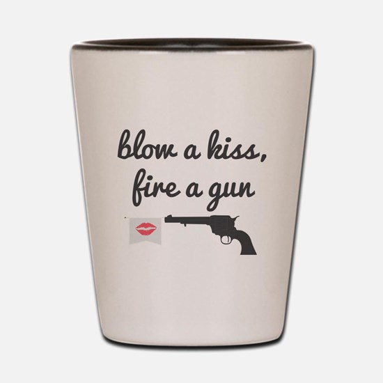 Blow a Kiss, Fire a Gun Shot Glass