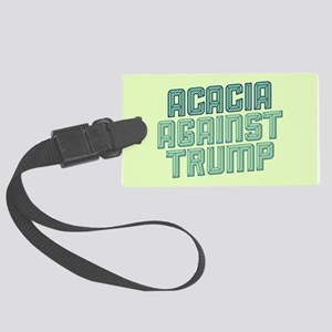 Acacia Against Trump Luggage Tag
