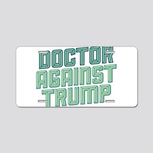 Doctor Against Trump Aluminum License Plate