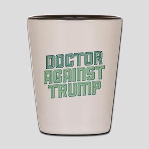 Doctor Against Trump Shot Glass