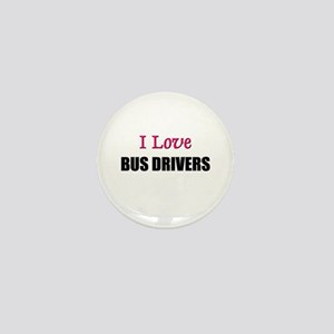 I Love BUS DRIVERS Mini Button