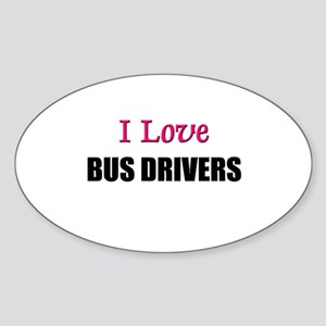 I Love BUS DRIVERS Oval Sticker
