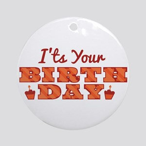 Its Your Birthday Round Ornament