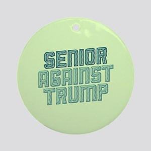 Senior Against Trump Round Ornament