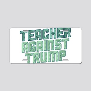 Teacher Against Trump Aluminum License Plate