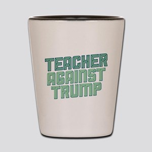 Teacher Against Trump Shot Glass