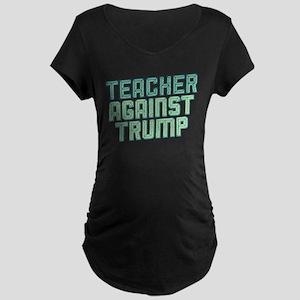 Teacher Against Trump Maternity T-Shirt
