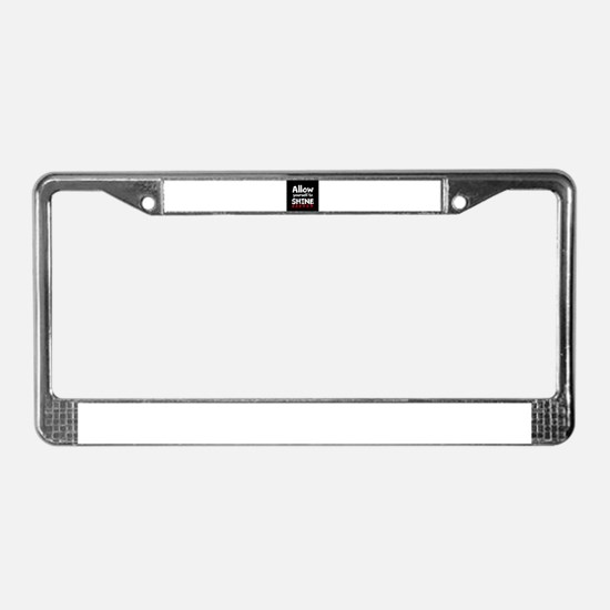 Allow yourself to SHINE! License Plate Frame