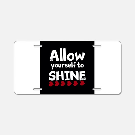 Allow yourself to SHINE! Aluminum License Plate