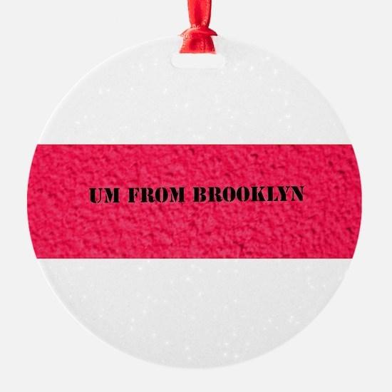 UM FROM BROOKLYN Ornament
