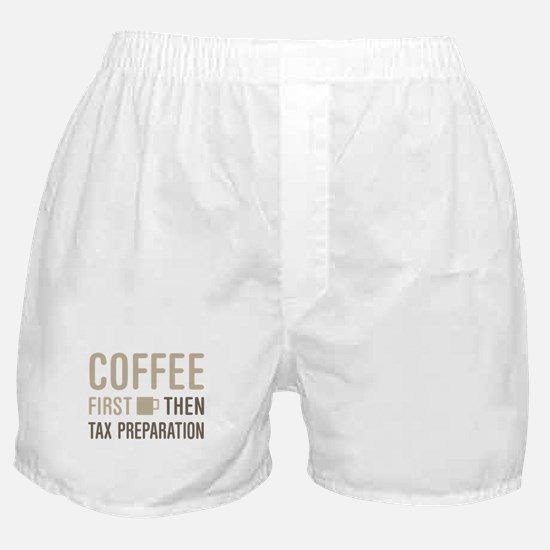 Coffee Then Tax Preparation Boxer Shorts