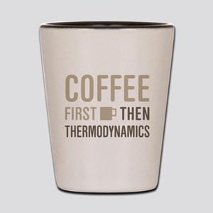Coffee Then Thermodynamics Shot Glass