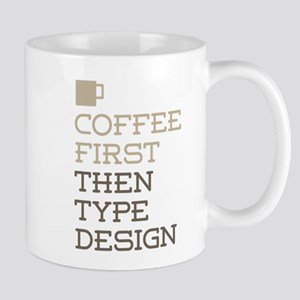 Coffee Then Type Design Mugs