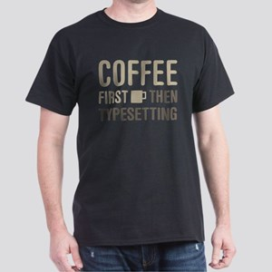 Coffee Then Typesetting T-Shirt