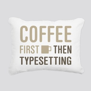 Coffee Then Typesetting Rectangular Canvas Pillow