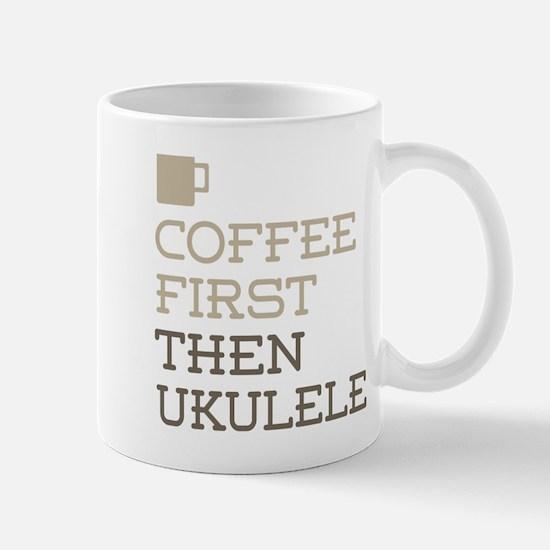 Coffee Then Ukulele Mugs