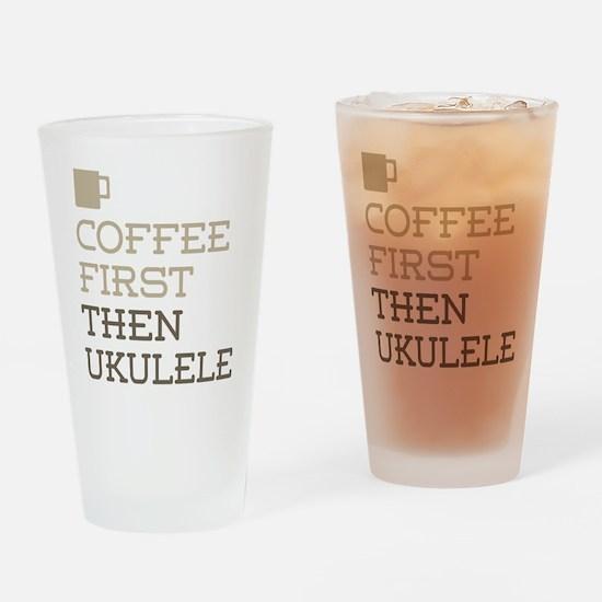 Coffee Then Ukulele Drinking Glass