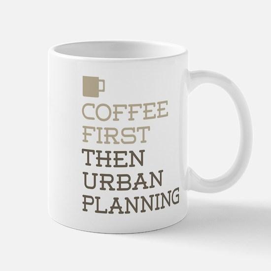Coffee Then Urban Planning Mugs