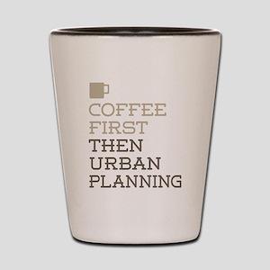 Coffee Then Urban Planning Shot Glass