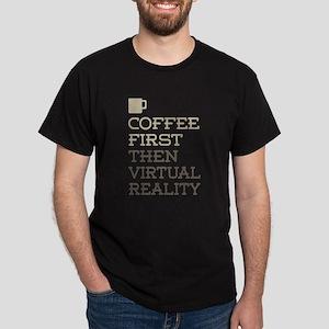 Coffee Then Virtual Reality T-Shirt