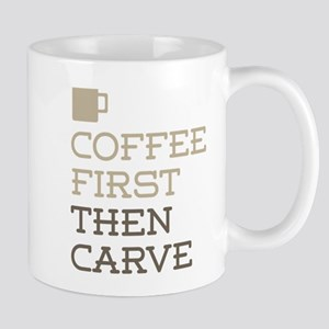Coffee Then Carve Mugs